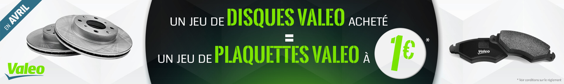 Un jeu de disques VALEO acheté = un jeu de plaquettes VALEO à 1€ *
